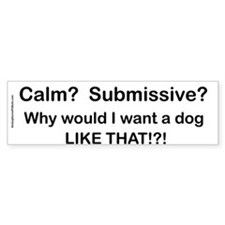 Calm? Submissive? Not For Me! : ) Bumper Bumper Sticker