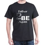 Father 2 Be Again  T-Shirt
