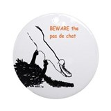 Beware the pas de chat Round Ornaments