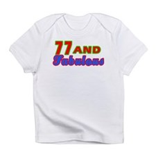 77 and fabulous Infant T-Shirt