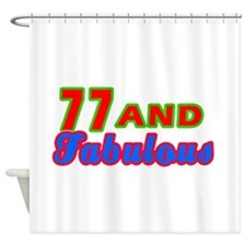 77 and fabulous Shower Curtain