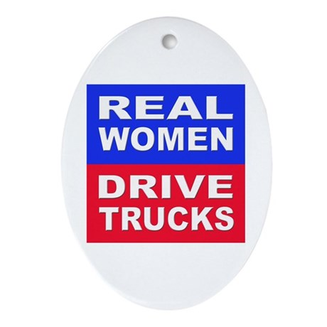 Real Women Drive Trucks Oval Ornament
