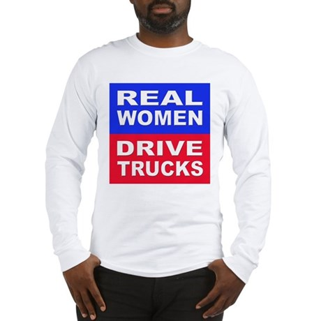 Real Women Drive Trucks Long Sleeve T-Shirt