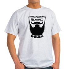 Without Beards... T-Shirt