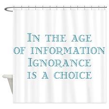 Ignorance is a Choice Shower Curtain