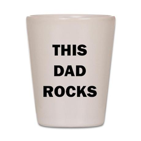 THIS DAD ROCKS Shot Glass