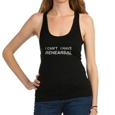 I CAN'T I HAVE REHEARSAL (white text) Racerback Ta