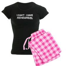 I CAN'T I HAVE REHEARSAL (white text) Pajamas