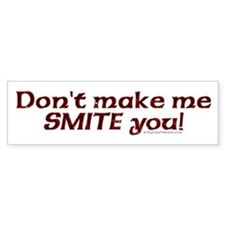 Don't make me SMITE you Bumper Bumper Sticker