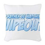 I'd Rather Be Watching Wipeou Woven Throw Pillow