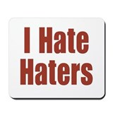 I Hate Haters Mousepad