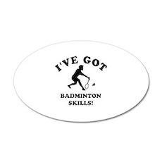 I've got Badminton skills 20x12 Oval Wall Decal