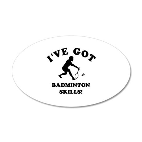 I've got Badminton skills 35x21 Oval Wall Decal