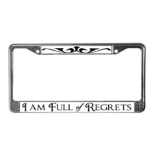 I Am Full Of Regrets License Plate Frame