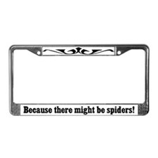 Because There Might Be Spiders License Plate Frame