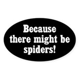 because-there-might-be-spiders_12x18.png Decal