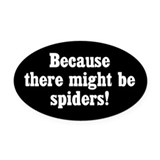 Because There Might Be Spiders Oval Car Magnet