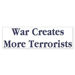 War Creates More Terrorists Sticker (Bum