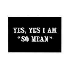 Yes, Yes I Am So Mean Rectangle Magnet