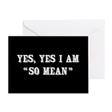 Yes, Yes I Am So Mean Greeting Card