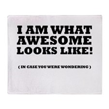 I am what awesome looks like! Throw Blanket