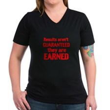 Results arent GUARANTEED they are EARNED T-Shirt