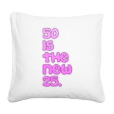 50 is the new 25. Square Canvas Pillow