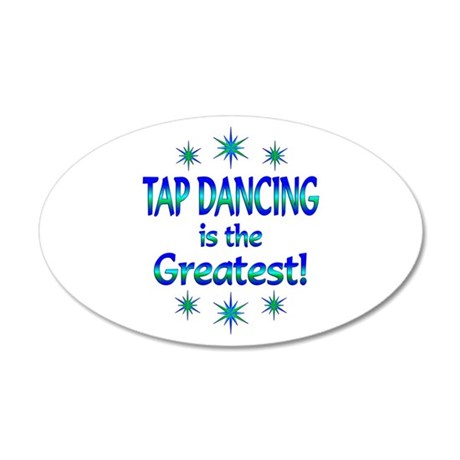 Tap is the Greatest 20x12 Oval Wall Decal