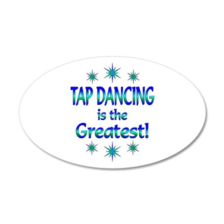 Tap is the Greatest 35x21 Oval Wall Decal
