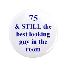 "75 still best looking 3 3.5"" Button (100 pack)"