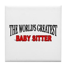 """The World's Greatest Baby Sitter"" Tile Coaster"
