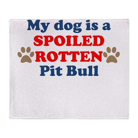 Spoiled Rotten Pit Bull Throw Blanket