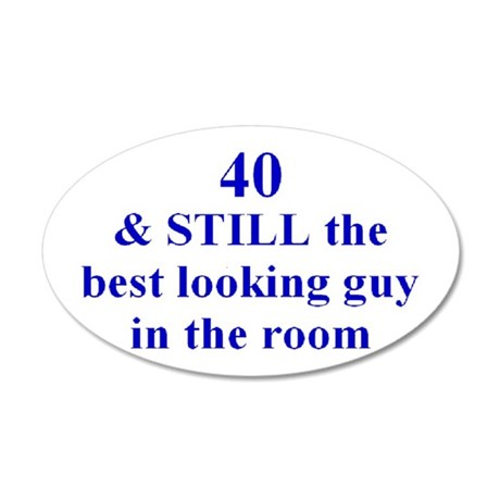 40 still best looking 2 Wall Decal