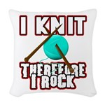 I Knit - Therefore I Rock Woven Throw Pillow