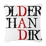 Dad - Older Than Dirt Woven Throw Pillow