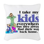 I Take My Kids Everywhere Woven Throw Pillow