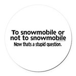 To Snowmobile or Not... Round Car Magnet