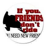 If Your Friends Don't Ride Round Car Magnet