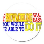 Easy Snowmobiling Round Car Magnet