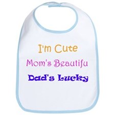 I'm Cute, Mom's Beautiful, Dad's Lucky Bib