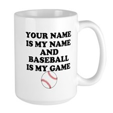 Custom Baseball Is My Game Mug