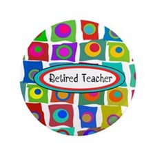 "Retired Teacher 3.5"" Button"