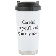 Careful or youll end up in my novel Travel Mug