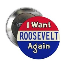 I Want Roosevelt Again Button
