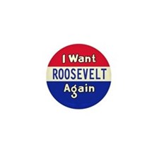 I Want Roosevelt Again Mini Button