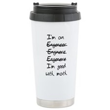 Engineer. Im good with math Travel Mug