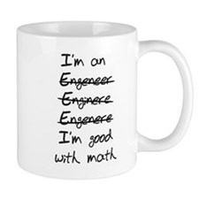 Engineer. Im good with math Small Mugs