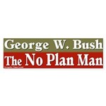 Bush: No Plan Man Bumper Sticker