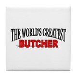 """The World's Greatest Butcher Tile Coaster"