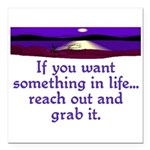 REACH OUT AND GRAB IT.. Square Car Magnet 3